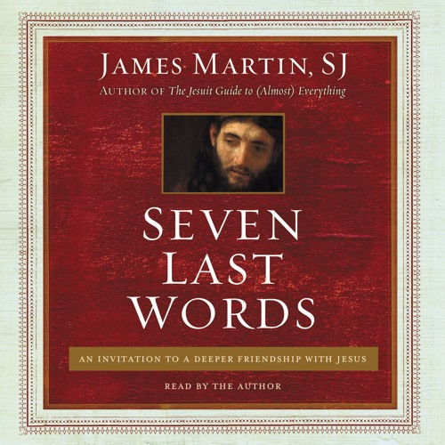 SEVEN LAST WORDS by James Martin