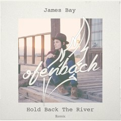 James Bay - Hold Back The River (Ofenbach Remix)