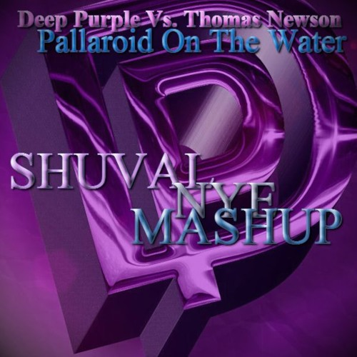 Deep Purple Vs. Thomas Newson - Pallaroid On The Water (SHUVAL NYE MASHUP)
