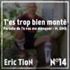 [Parodie N 14] T'es Trop Bien Monté - Eric TioN - Tu Vas Me Manquer Maitre GIMS
