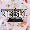 Download Rebel - Will Robinson(Feat.Dis-Play)Prod.Willie G Mp3