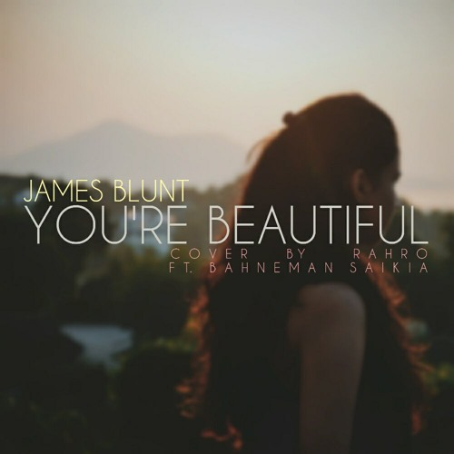 James Blunt You Re Beautiful Rahro Cover Ft Bahneman Saikia By Rλhro