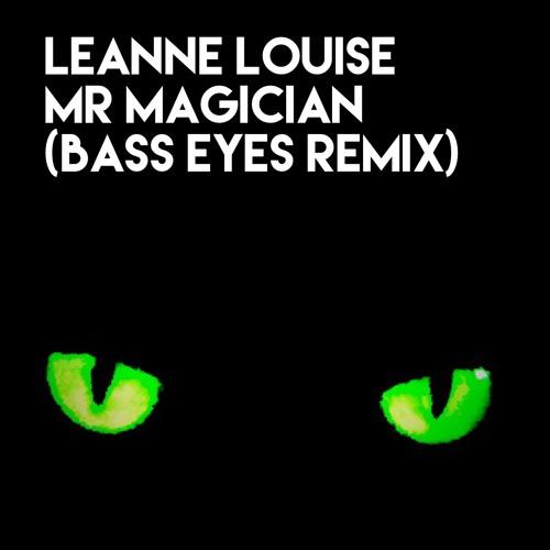 Leanne Louise - Mr Magician (Bass Eyes Remix)