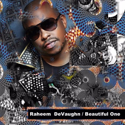 Raheem DeVaughn – Beautiful One (Remake) @Raheem_DeVaughn