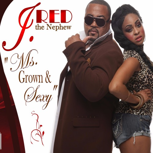 Soul Mop Music Group J Red The Nephewms Grown Sexy By Jred Soul Mop Music Group Free Listening On Soundcloud