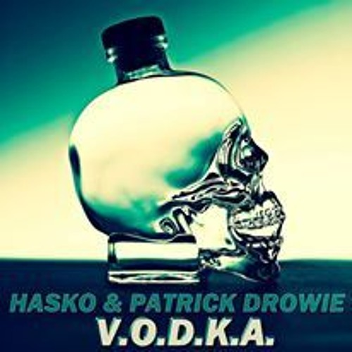 Hasko & Patrick Drowie - VODKA (Original Mix)