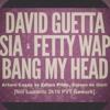 Bang My Head - AE, EP, Sia, DG, S & G (NL Bangin' NYE PVT 2k16 Rework)