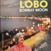 Bombay Moon by Lobo (From the album Bombay Moon, 1995)