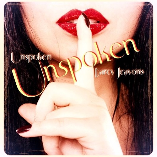 Unspoken — by Darcy Jeavons