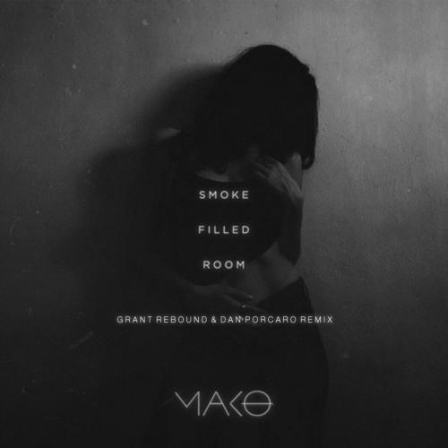 Mako - Smoke Filled Room (Grant Rebound & Dan Porcaro Remix)