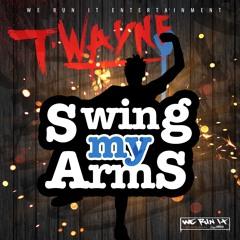 T-wayne - Swing My Arms