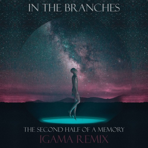 In the Branches - The Second Half Of A Memory (Igama Remix)*Free DL*