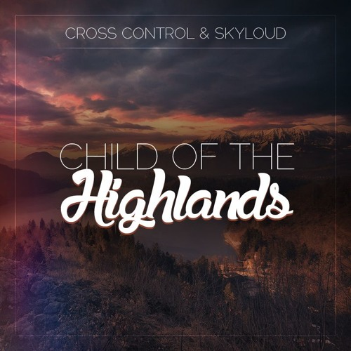 Cross Control & Skyloud - Child Of The Highlands (Original Mix)