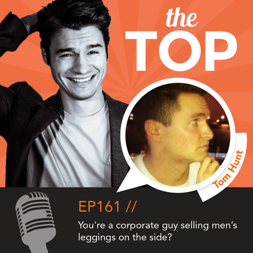 EP 161: You're a corporate guy selling mens leggings on the side?