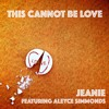 This Cannot Be Love - Featuring Aleyce Simmonds