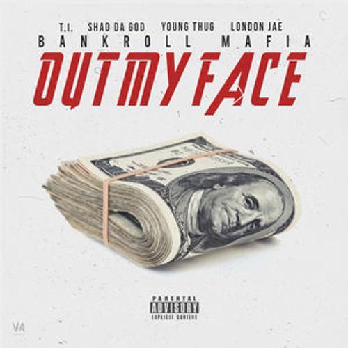 Bankroll Mafia Out My Face Ft. T.I. Young Thug Shad Da God & London Jae