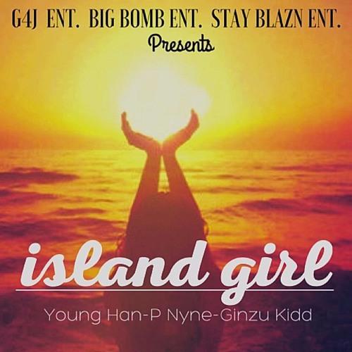 ISLAND GIRL- Young Han - P Nyne - Ginzu Kidd