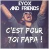 Eyox And Friends - C'est pour toi Papa !