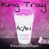 King Tray - Again Prod. @Kushingham