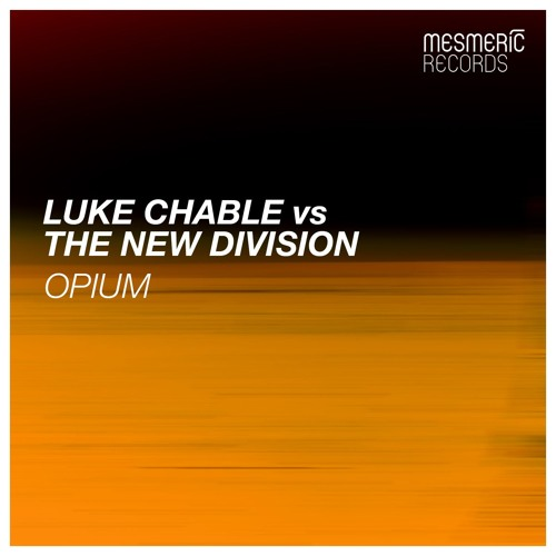 "Luke Chable vs The New Division ""Opium"" (Original Mix) OUT NOW!"