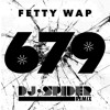 "Fetty Wap ""679"" Feat. Remy Boyz (DJ Spider Remix)"
