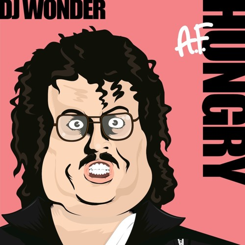 DJ Wonder - Hungry A.F. (Feat. Sandflower)