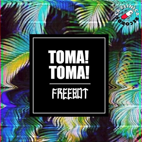 Freebot - Toma! Toma! (Original Mix)