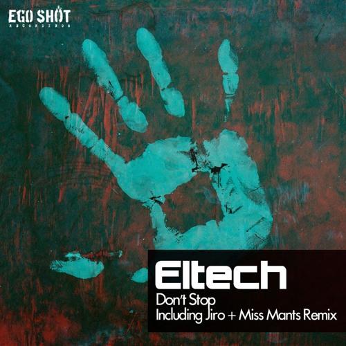 Eltech - Dont Stop (Miss Mants Remix) - OUT NOW ON BEATPORT