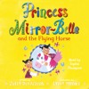 Princess Mirror-Belle and the Flying Horse - Julia Donaldson