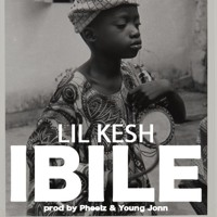 LIL KESH - IBILE (prod. By Pheel And Young Jonn)