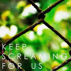 Keep Screaming For Us - Bad Trip DEMO