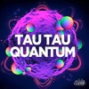 Tau Tau - Quantum (Original Mix) [Club Cartel] #44 Beatport EH Charts