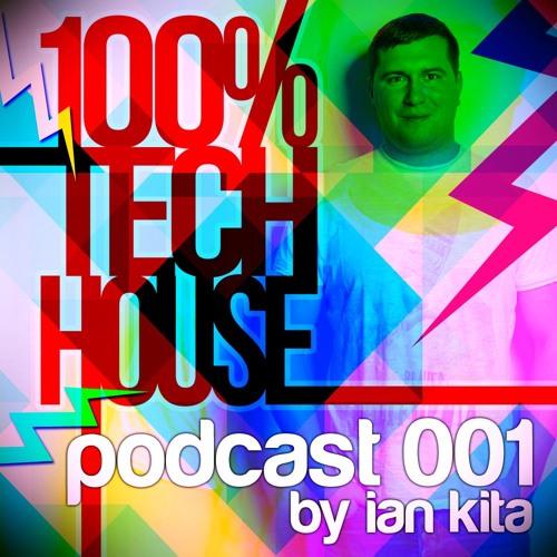 100% Tech House Podcast 001 by Ian Kita