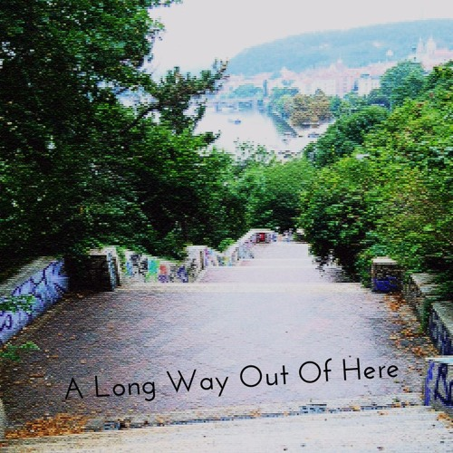 A Long Way Out of Here