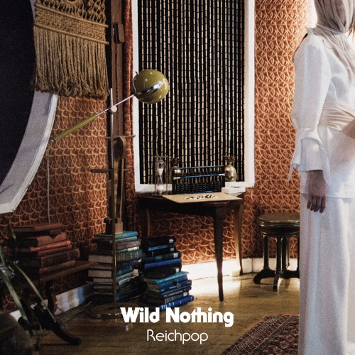 Wild Nothing - Reichpop