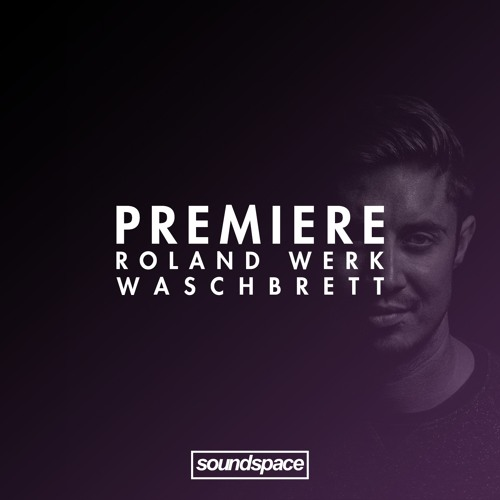 PREMIERE: Roland Werk - Waschbrett (District 4)