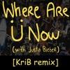 Where Are Ü Now (feat. Justin Bieber) [KriB Remix]