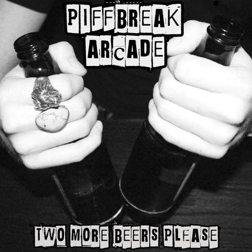 Two More Beers Please - Piffbreak Arcade (EP)