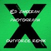 Ed Sheeran - Photograph (Outforce Remix)