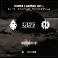 NGHTMRE & Boombox Cartel - Aftershock (Convex X Crystalize X Fransis Derelle Remix)