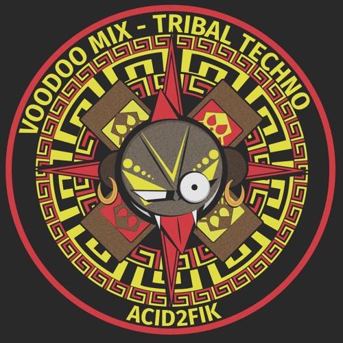 TRIBAL TECHNO - ACID2FIK - VOODOO MIX