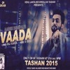 Download Vaada - Aarsh Benipal - Tashan 2015 Mp3
