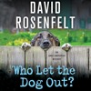WHO LET THE DOG OUT  By David Rosenfelt, Read By Grover Gardner