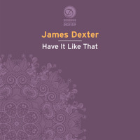 James Dexter - Have It Like That
