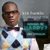 "Kirk Franklin_Jon.T's ""Wanna Be Happy""+""Imagine Me"" Twix ReRub"