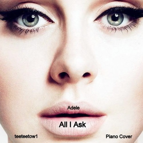 Adele - All I Ask - Piano Cover by teeteetow | Free Listening on