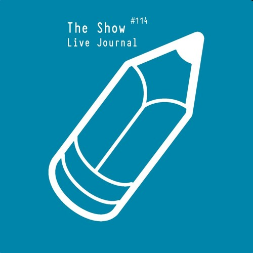 The Show #114 - Live Journal