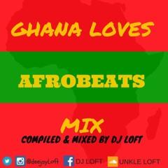 DJ LOFT - Ghana Loves Afrobeats Mix (@DeejayLoft)