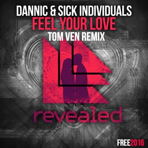 Dannic & Sickindividuals - Feel Your Love (Tom Ven Remix)