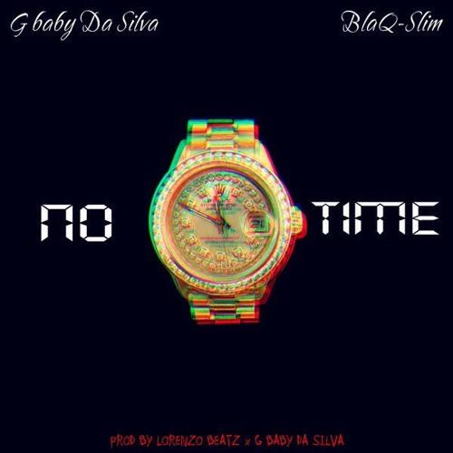 No Time [Prod. by G baby Da Silva] - G baby Da Silva ft. BlaQ-Slim